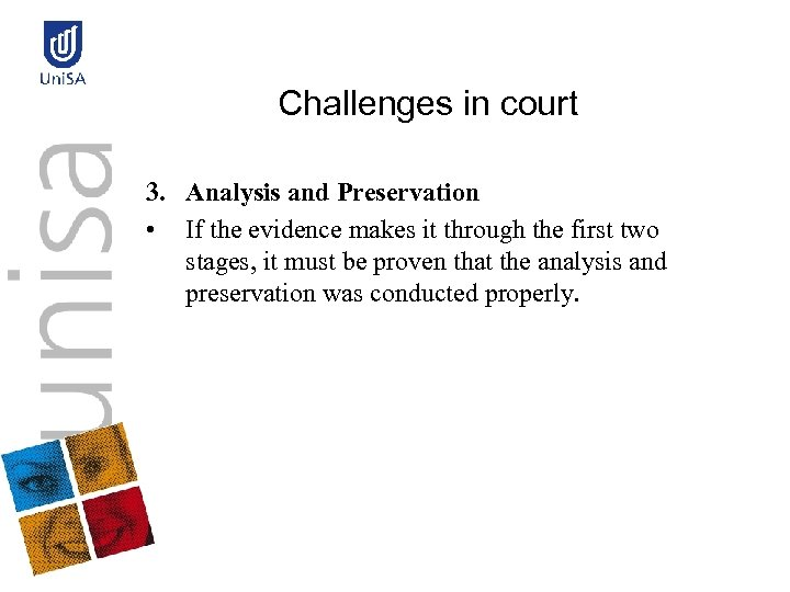 Challenges in court 3. Analysis and Preservation • If the evidence makes it through