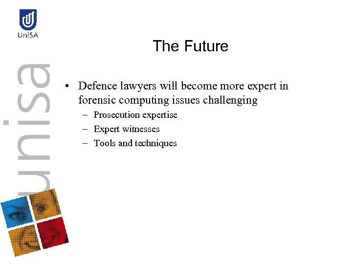The Future • Defence lawyers will become more expert in forensic computing issues challenging