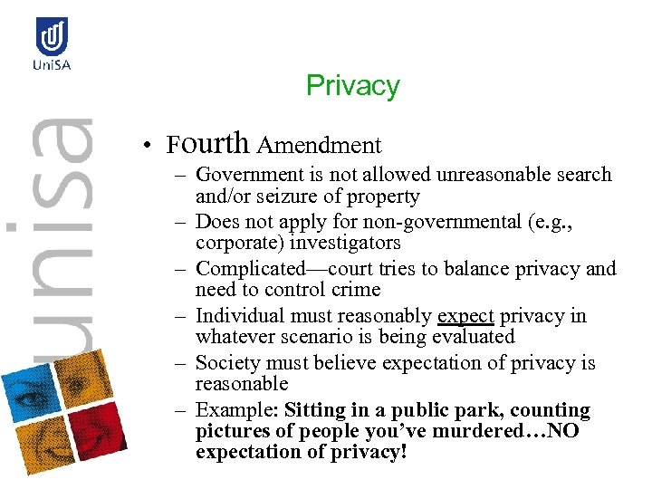 Privacy • Fourth Amendment – Government is not allowed unreasonable search and/or seizure of