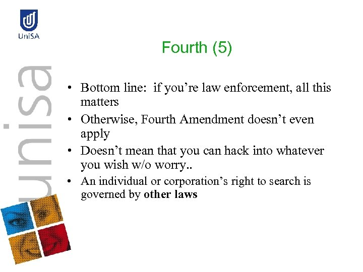 Fourth (5) • Bottom line: if you're law enforcement, all this matters • Otherwise,