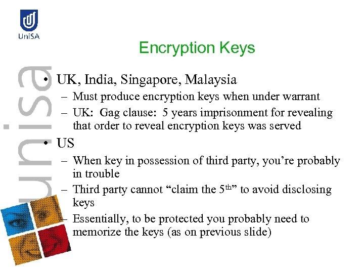 Encryption Keys • UK, India, Singapore, Malaysia – Must produce encryption keys when under