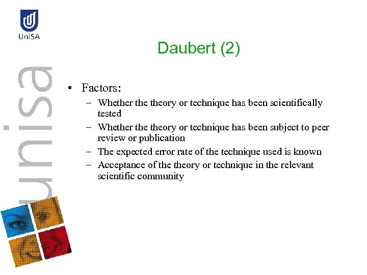Daubert (2) • Factors: – Whether theory or technique has been scientifically tested –