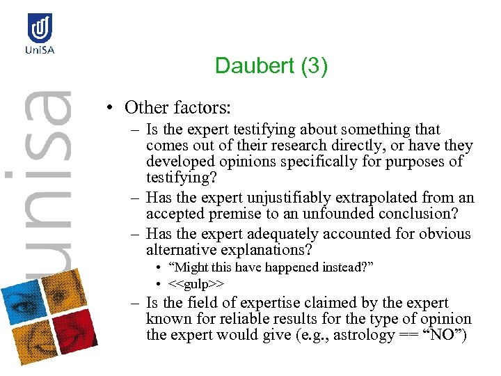Daubert (3) • Other factors: – Is the expert testifying about something that comes
