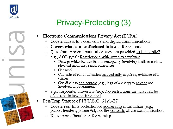 Privacy-Protecting (3) • Electronic Communications Privacy Act (ECPA) – – Covers access to stored