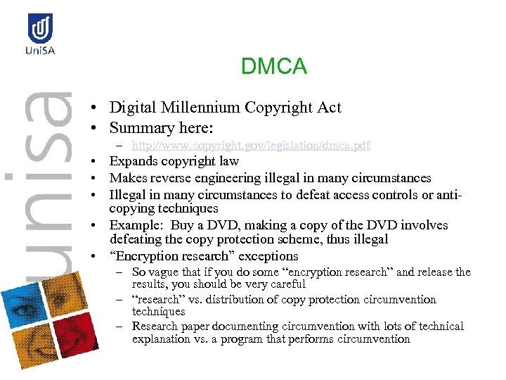DMCA • Digital Millennium Copyright Act • Summary here: – http: //www. copyright. gov/legislation/dmca.