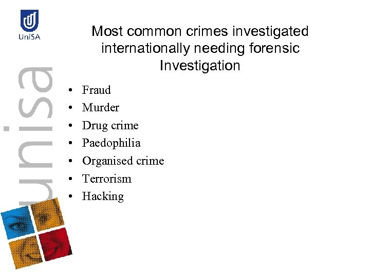 Most common crimes investigated internationally needing forensic Investigation • • Fraud Murder Drug crime
