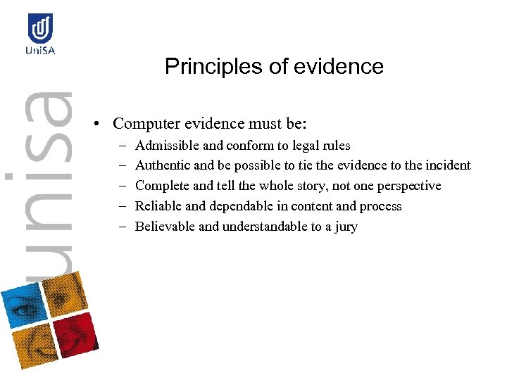 Principles of evidence • Computer evidence must be: – – – Admissible and conform