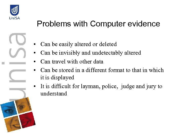 Problems with Computer evidence • • Can be easily altered or deleted Can be