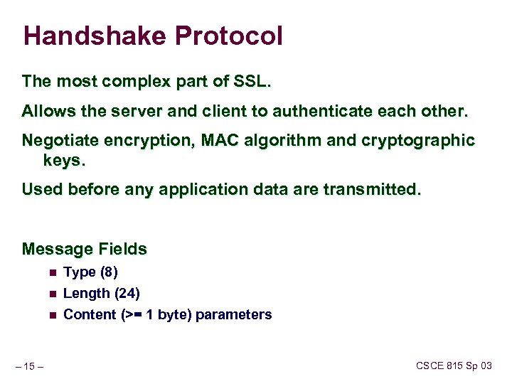 Handshake Protocol The most complex part of SSL. Allows the server and client to