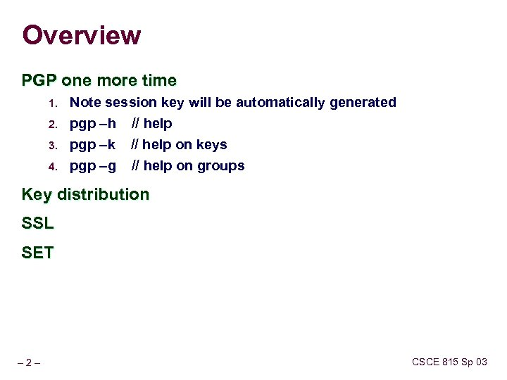 Overview PGP one more time 1. Note session key will be automatically generated 2.