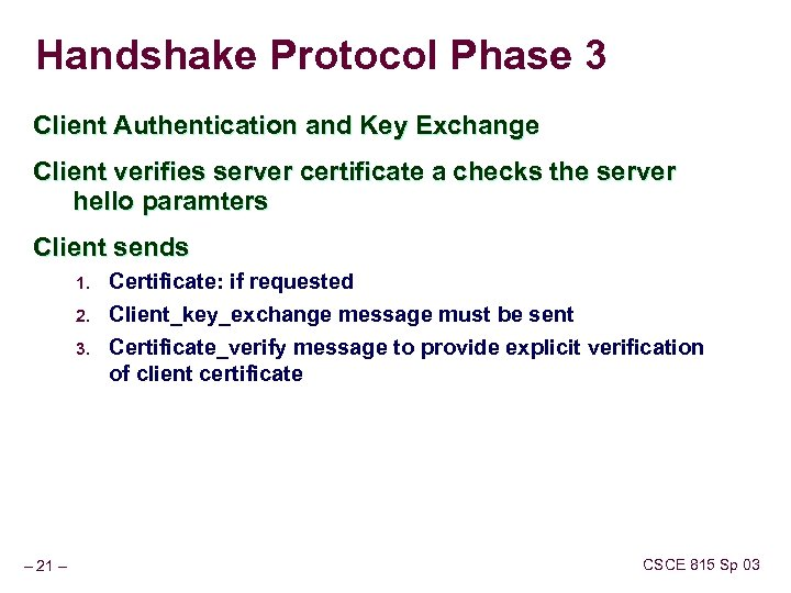 Handshake Protocol Phase 3 Client Authentication and Key Exchange Client verifies server certificate a