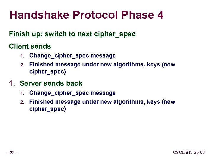Handshake Protocol Phase 4 Finish up: switch to next cipher_spec Client sends 1. 2.