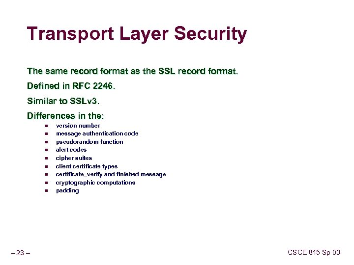 Transport Layer Security The same record format as the SSL record format. Defined in