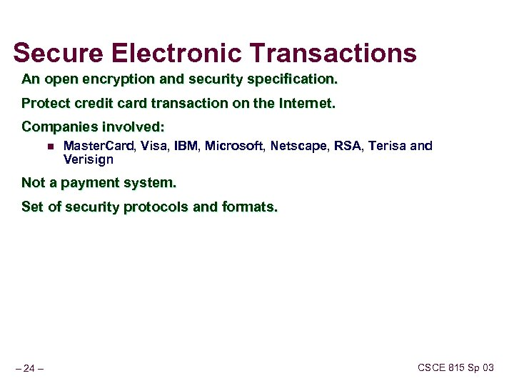 Secure Electronic Transactions An open encryption and security specification. Protect credit card transaction on