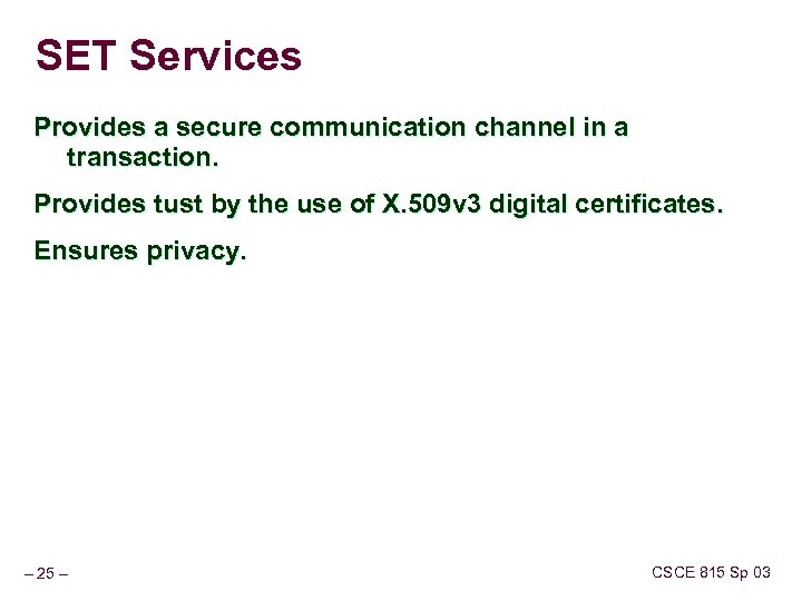 SET Services Provides a secure communication channel in a transaction. Provides tust by the