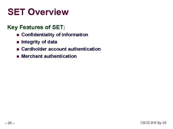 SET Overview Key Features of SET: n Confidentiality of information n Integrity of data