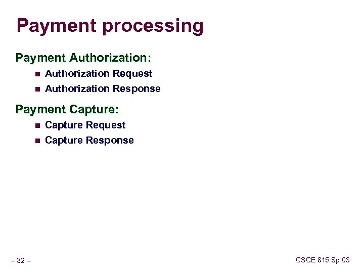 Payment processing Payment Authorization: n Authorization Request n Authorization Response Payment Capture: n n
