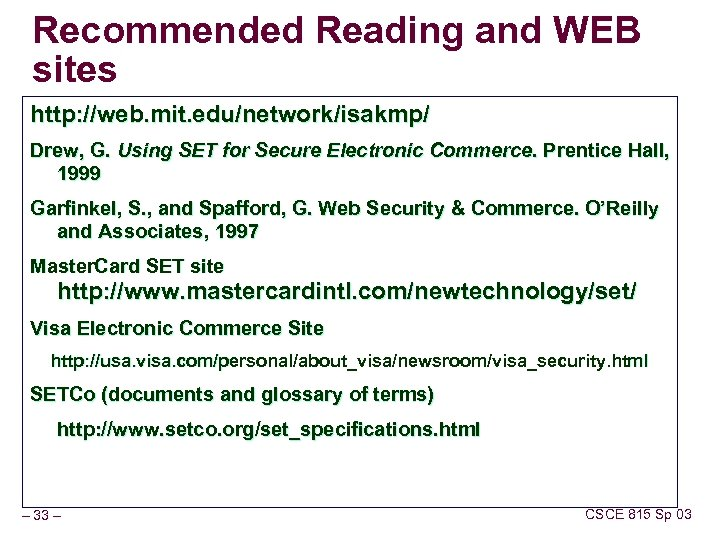 Recommended Reading and WEB sites http: //web. mit. edu/network/isakmp/ Drew, G. Using SET for