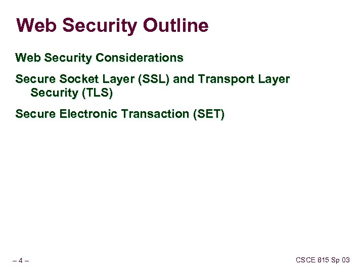 Web Security Outline Web Security Considerations Secure Socket Layer (SSL) and Transport Layer Security
