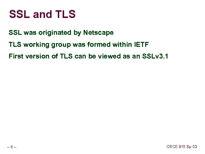 SSL and TLS SSL was originated by Netscape TLS working group was formed within