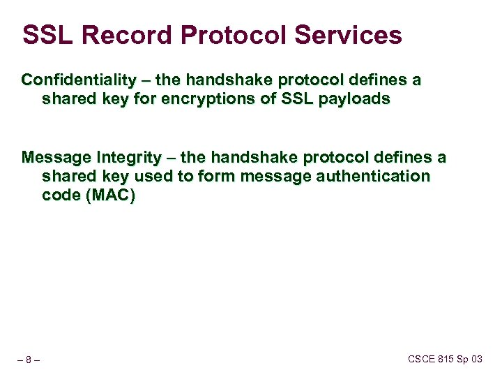 SSL Record Protocol Services Confidentiality – the handshake protocol defines a shared key for
