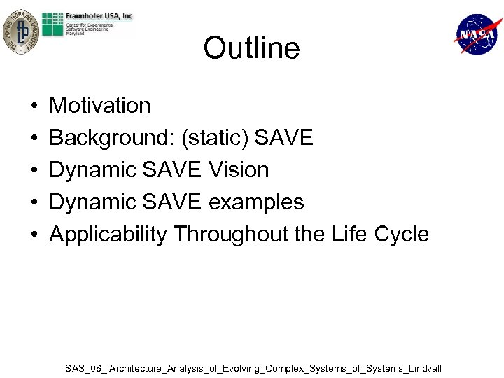 Outline • • • Motivation Background: (static) SAVE Dynamic SAVE Vision Dynamic SAVE examples