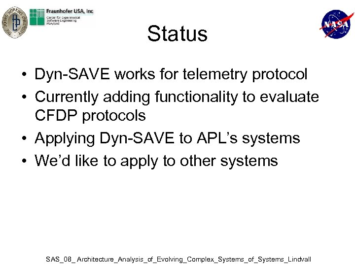Status • Dyn-SAVE works for telemetry protocol • Currently adding functionality to evaluate CFDP