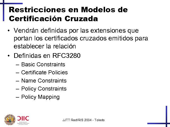 Restricciones en Modelos de Certificación Cruzada • Vendrán definidas por las extensiones que portan