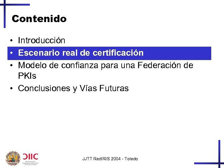 Contenido • Introducción • Escenario real de certificación • Modelo de confianza para una