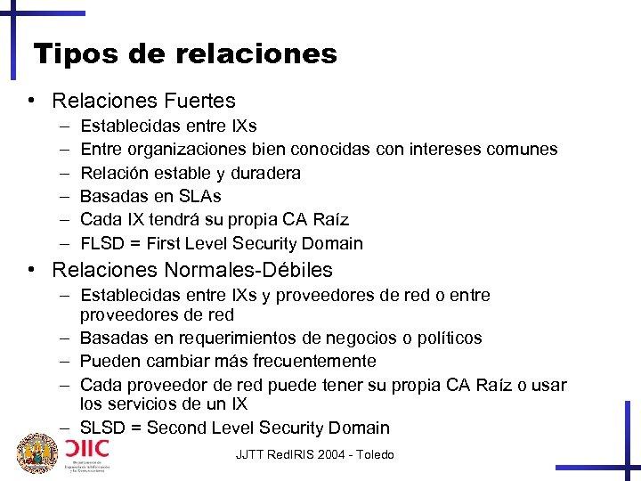 Tipos de relaciones • Relaciones Fuertes – – – Establecidas entre IXs Entre organizaciones