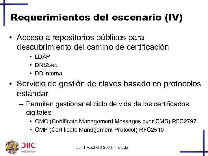 Requerimientos del escenario (IV) • Acceso a repositorios públicos para descubrimiento del camino de