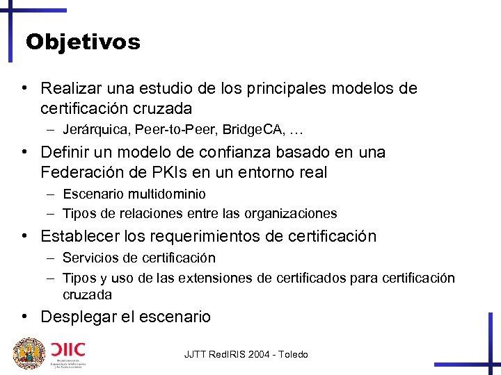 Objetivos • Realizar una estudio de los principales modelos de certificación cruzada – Jerárquica,