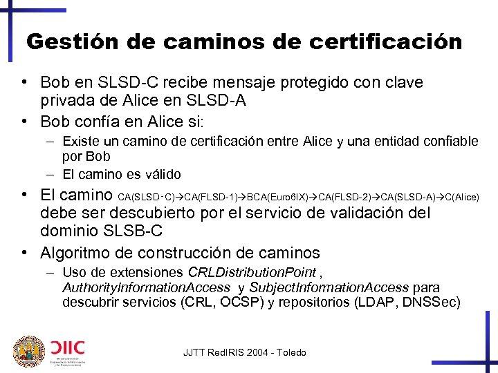 Gestión de caminos de certificación • Bob en SLSD-C recibe mensaje protegido con clave