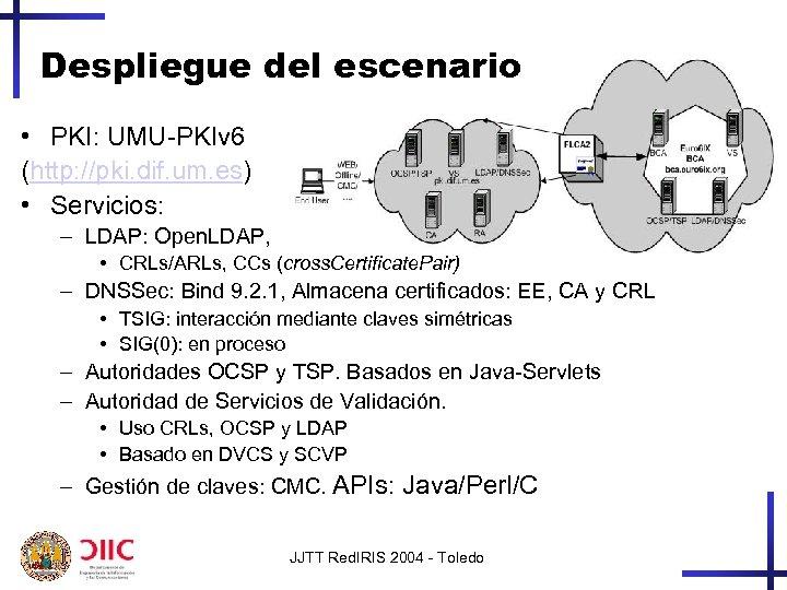 Despliegue del escenario • PKI: UMU-PKIv 6 (http: //pki. dif. um. es) • Servicios: