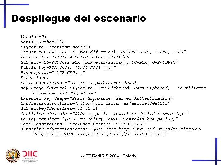 """Despliegue del escenario Version=V 3 Serial Number=13 D Signature Algorithm=sha 1 RSA Issuer=""""CN=UMU PKI"""