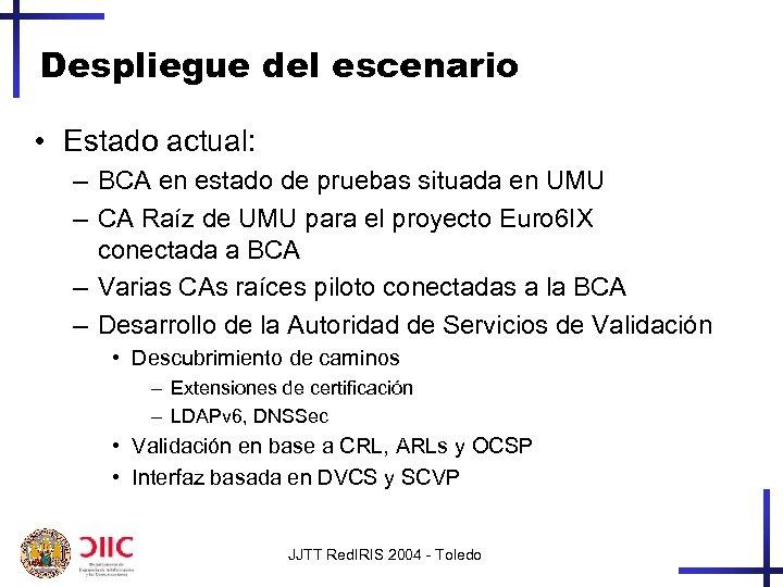 Despliegue del escenario • Estado actual: – BCA en estado de pruebas situada en