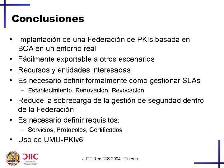 Conclusiones • Implantación de una Federación de PKIs basada en BCA en un entorno