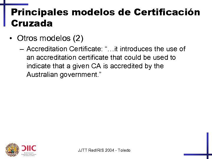 """Principales modelos de Certificación Cruzada • Otros modelos (2) – Accreditation Certificate: """"…it introduces"""