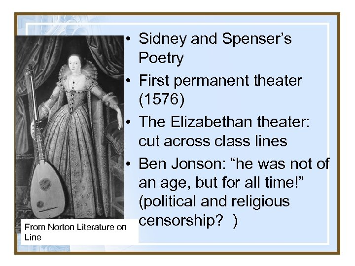 • Sidney and Spenser's Poetry • First permanent theater (1576) • The Elizabethan