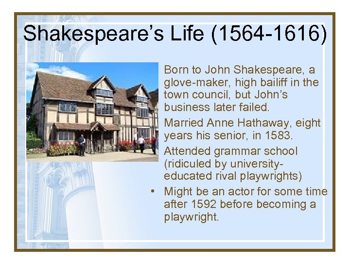 Shakespeare's Life (1564 -1616) • Born to John Shakespeare, a glove-maker, high bailiff in