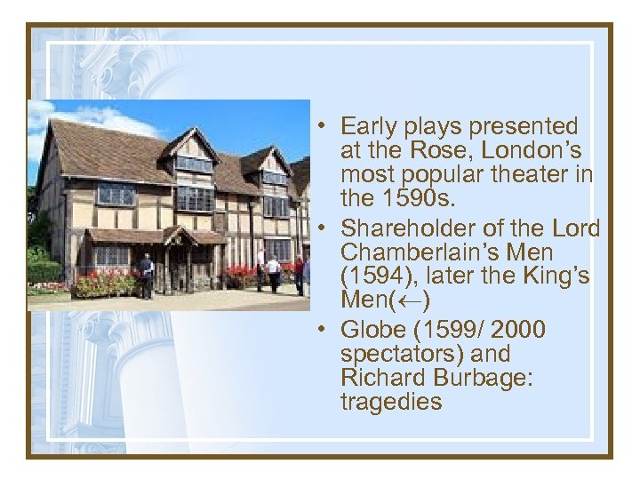 • Early plays presented at the Rose, London's most popular theater in the