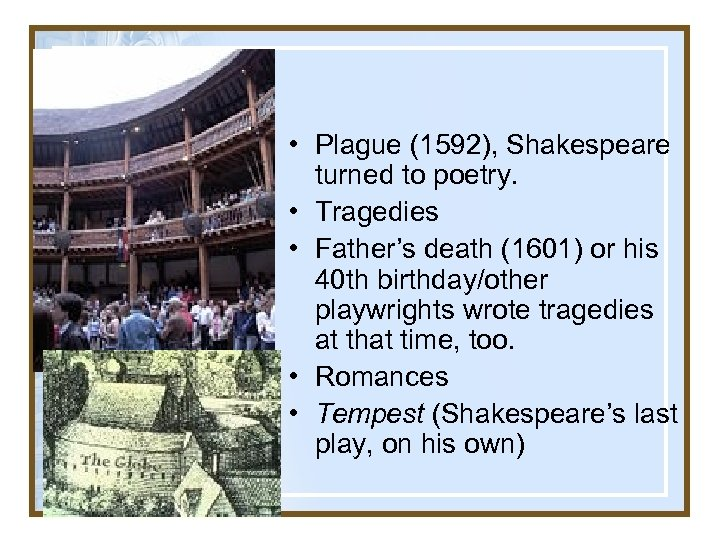 • Plague (1592), Shakespeare turned to poetry. • Tragedies • Father's death (1601)