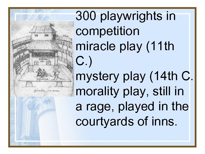 300 playwrights in competition miracle play (11 th C. ) mystery play (14 th