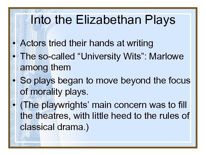 Into the Elizabethan Plays • Actors tried their hands at writing • The so-called