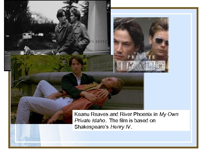 Keanu Reaves and River Phoenix in My Own Private Idaho. The film is based