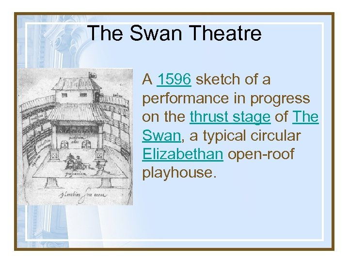 The Swan Theatre A 1596 sketch of a performance in progress on the thrust