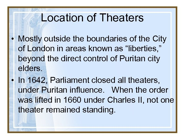 Location of Theaters • Mostly outside the boundaries of the City of London in
