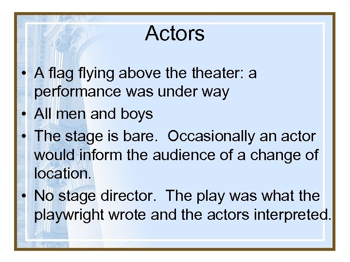 Actors • A flag flying above theater: a performance was under way • All