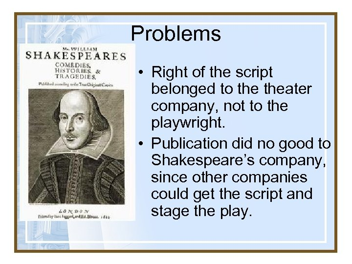 Problems • Right of the script belonged to theater company, not to the playwright.