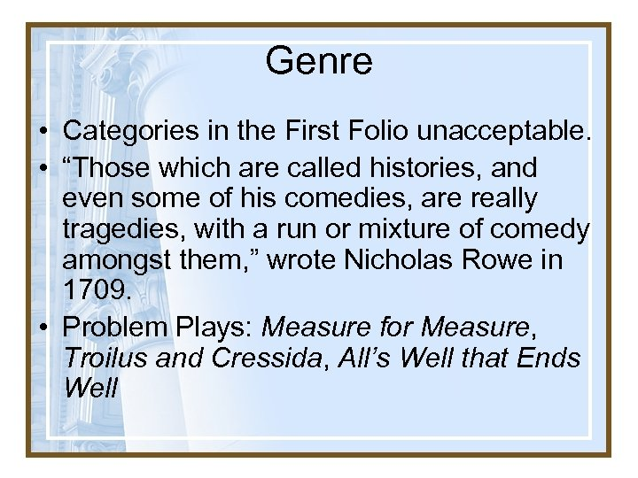 "Genre • Categories in the First Folio unacceptable. • ""Those which are called histories,"
